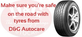 Be Safe with Tyres from D&G Autocare